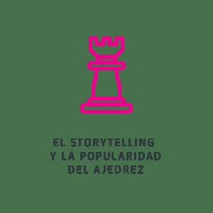 El storytelling y la popularidad del ajedrez