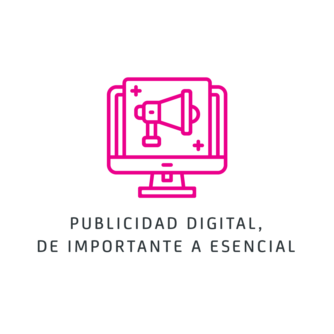 Publicidad digital, de importante a esencial